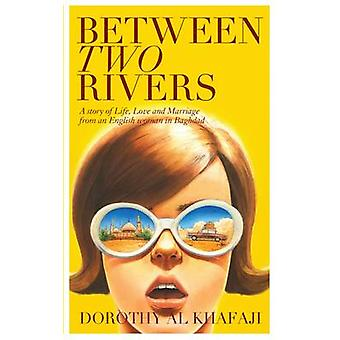 Between Two Rivers  A Story of Life Love and Marriage from an English Woman in Baghdad by Dorothy Al Khafaji