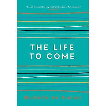 The Life to Come by Michelle de Kretser - 9781760296704 Book