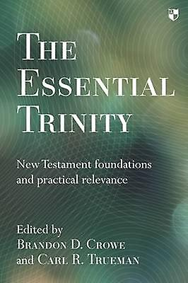 Essential Trinity - New Testament Foundations and Practical Relevance