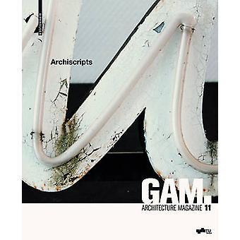 GAM 11 - Archiscripts - tekstuele vormen van architectonische ontwerp door Fakult