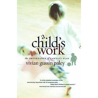 A Child's Work - The Importance of Fantasy Play (New edition) by Vivia