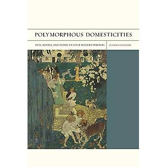 Polymorphous Domesticities - Pets - Bodies - and Desire in Four Modern