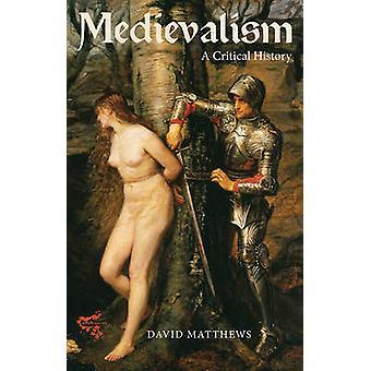 Medievalism - A Critical History by David Matthews - 9781843844549 Book