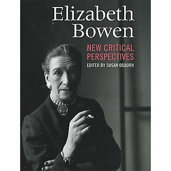 Elizabeth Bowen - New Critical Perspectives by Susan Osborn - 97818591