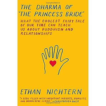 The Dharma of the Princess� Bride: What the Coolest Fairy Tale of Our Time Can Teach Us about Buddhism and Relationships