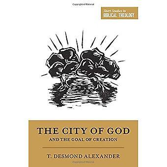 Die Stadt Gottes und das Ziel der Schöpfung: \