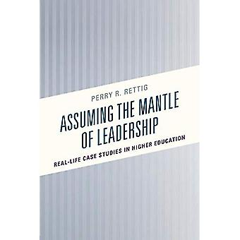 Assuming the Mantel of Leadership: Real-Life Case Studies in Higher Education