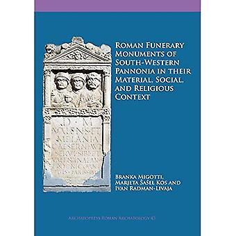 Romerska Funerary monument i sydvästra Pannonien i deras Material, sociala och religiösa sammanhang (Archaeopress romersk arkeologi)