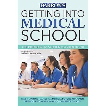 Getting into Medical School (12th Revised edition) by Sanford J. Brow