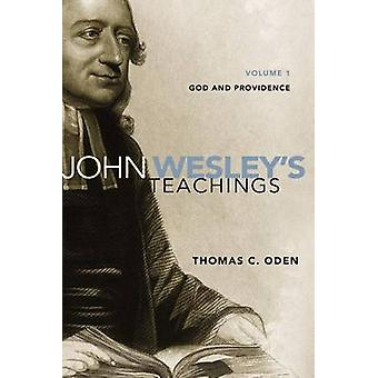 John Wesleys Teachings Volume 1 God and Providence by Oden & Thomas C.