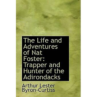 The Life and Adventures of Nat Foster Trapper en Hunter van de Adirondacks door ByronCurtiss & Arthur Lester