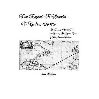 Von England nach Barbados nach Carolina 16701700 die Gründung von Charles Town und Wiederherstellung der materiellen Kultur der ersten Generation Carolina von Farris & Teresa C.