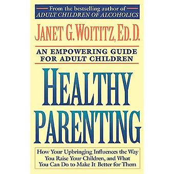 Healthy Parenting An Empowering Guide for Adult Children by Woititz & Janet Geringer