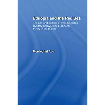 Ethiopia and the Red Sea The Rise and Decline of the Solomonic Dynasty and MuslimEuropean Rivalry in the Region by Abir & Mordechai
