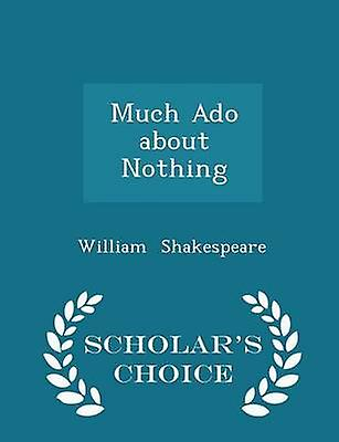 Much Ado about Nothing  Scholars Choice Edition by Shakespeare & William