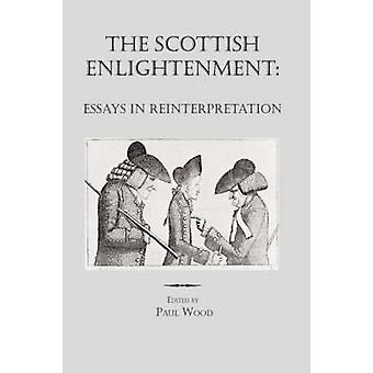 The Scottish Enlightenment Essays in Reinterpretation by Wood & Paul