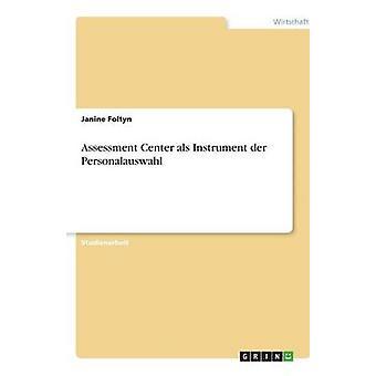 Assessment Center als Instrument der Personalauswahl durch Foltyn & Janine