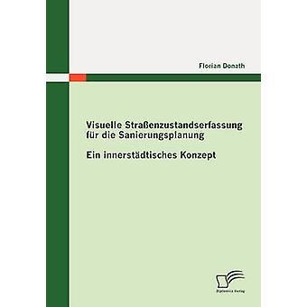 Visuelle Stra Enzustandserfassung Fur Die Sanierungsplanung Ein Innerst Dtisches Konzept par Donath & Florian