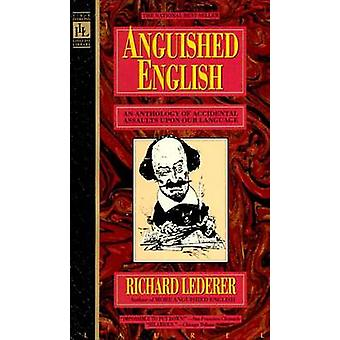 Anguished English - An Anthology of Accidental Assaults upon Our Langu