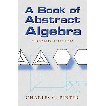Book of Abstract Algebra (2nd Revised edition) by Charles C. Pinter -
