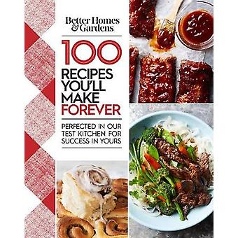Better Homes and Gardens 100 Recipes You Will Make Forever - Perfected