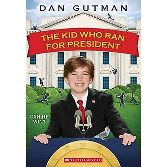 The Kid Who Ran for President by Dan Gutman - 9780545442138 Book