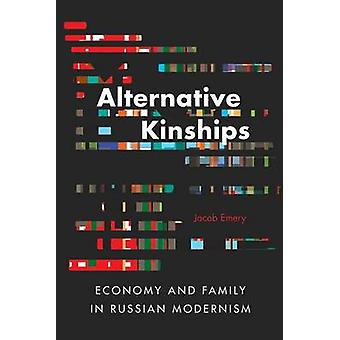 Alternative Kinships - Economy and Family in Russian Modernism by Jaco