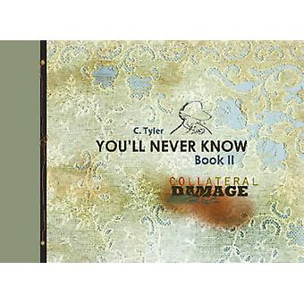 You'll Never Know Book II - Collateral Damage by C. Tyler - 9781606994