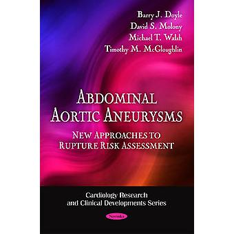 Abdominal Aortic Aneurysms - New Approaches to Rupture Risk Assessment