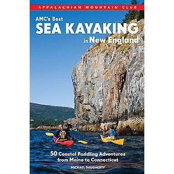 AMC S Best Sea Kayaking in New England - 50 Coastal Paddling Adventure