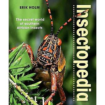 Insectopedia - The secret world of southern African insects by Erik Ho