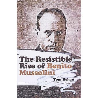 The Resistible Rise of Benito Mussolini by Tom Behan - 9781898876908