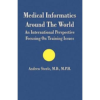 Medical Informatics Around The World An International Perspective Focusing On Training Issues by Steele & Andrew