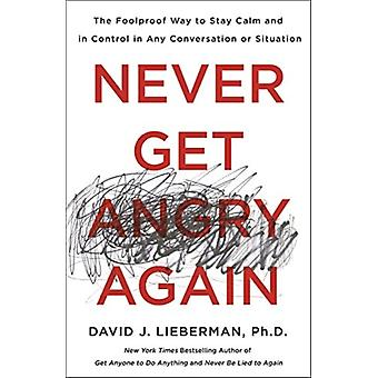 Never Get Angry Again by David J Lieberman