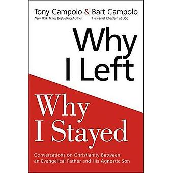 Why I Left Why I Stayed  Conversations on Christianity Between an Evangelical Father and His Humanist Son by With Bart Campolo Anthony Campolo