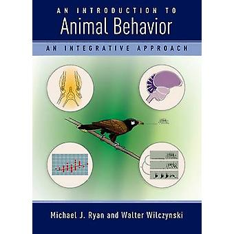 An Introduction to Animal Behavior - An Integrative Approach by Michae