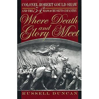 Where Death and Glory Meet Colonel Robert Gould Shaw et le 54th Massachusetts Infantry de Duncan et Russell