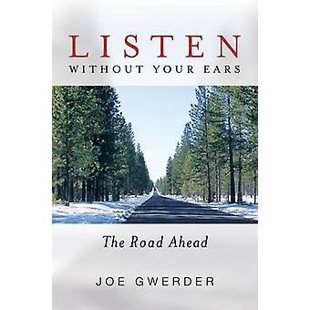 Listen Without Your Ears The Road Ahead by Gwerder & Joe