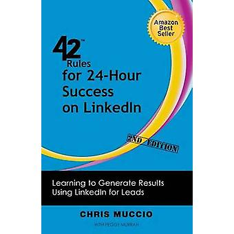 42 Rules for 24Hour Success on Linkedin 2nd Edition Learning to Generate Results Using Linkedin for Leads by Muccio & Chris