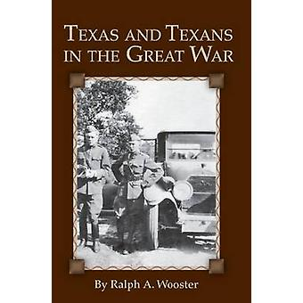 Texas and Texans in the Great War by Wooster & Ralph A.
