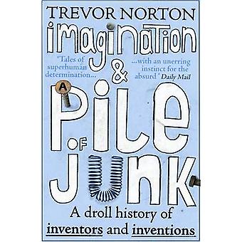 Imagination and a Pile of Junk - A Droll History of Inventors and Inve