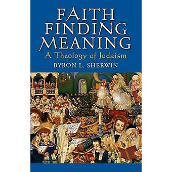 Glauben zu finden, d. h. eine Theologie des Judentums von Sherwin & Byron L.