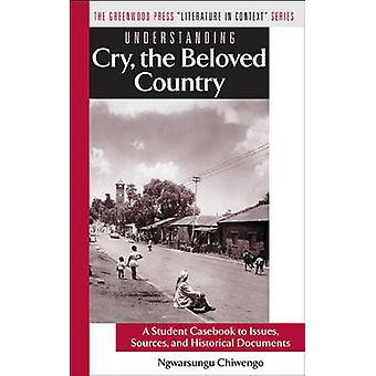 Understanding Cry the Beloved Country A Student Casebook to Issues Sources and Historical Documents by Chiwengo & Ngwarsungu