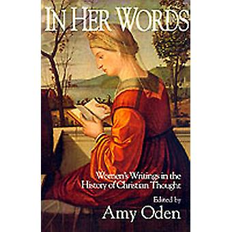 In Her Words Womens Writings in the History of Christian Thought by Oden & Amy G.
