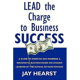 Lead The Charge To Business Success by Hearst & Jay