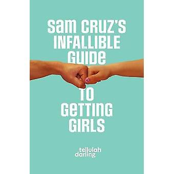 Sam Cruzs Infallible Guide to Getting Girls by Darling & Tellulah