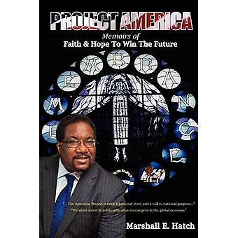 Project America Memoirs of Faith  Hope to Win the Future by Hatch & Marshall Elijah