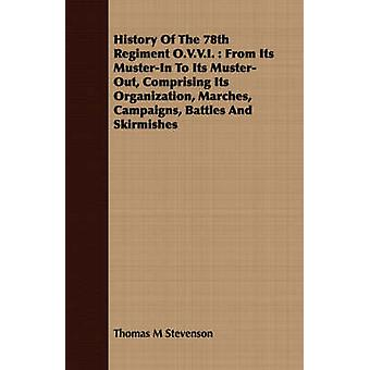History Of The 78th Regiment O.V.V.I.  From Its MusterIn To Its MusterOut Comprising Its Organization Marches Campaigns Battles And Skirmishes by Stevenson & Thomas M