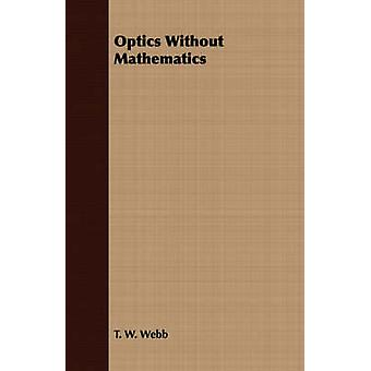 Optics Without Mathematics by Webb & T. W.
