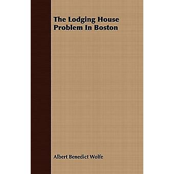 The Lodging House Problem In Boston by Wolfe & Albert Benedict